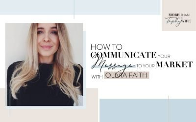 Episode 17: How To Communicate Your Message To Your Market | Interview With Olivia Faith